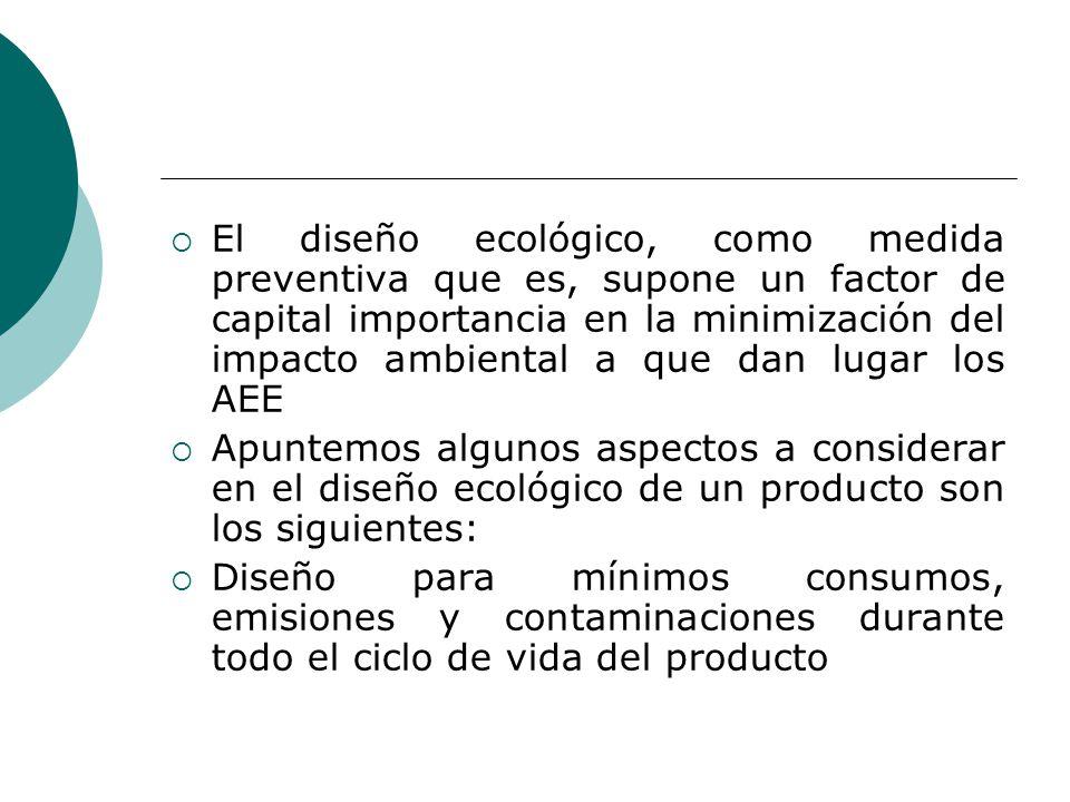 El diseño ecológico, como medida preventiva que es, supone un factor de capital importancia en la minimización del impacto ambiental a que dan lugar los AEE