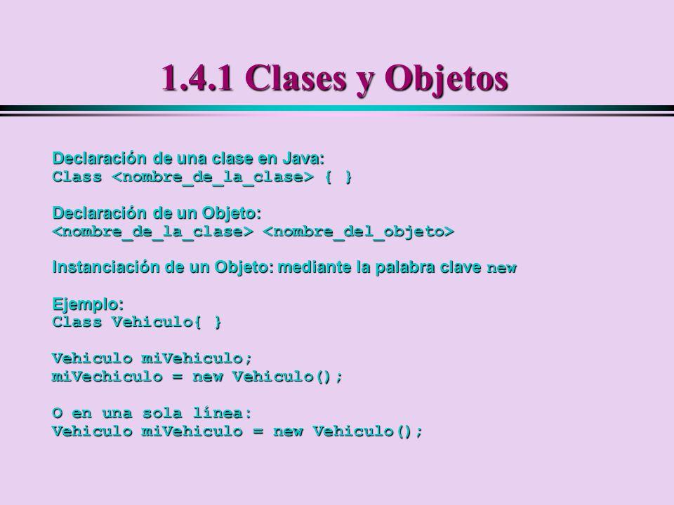 1.4.1 Clases y Objetos Declaración de una clase en Java: