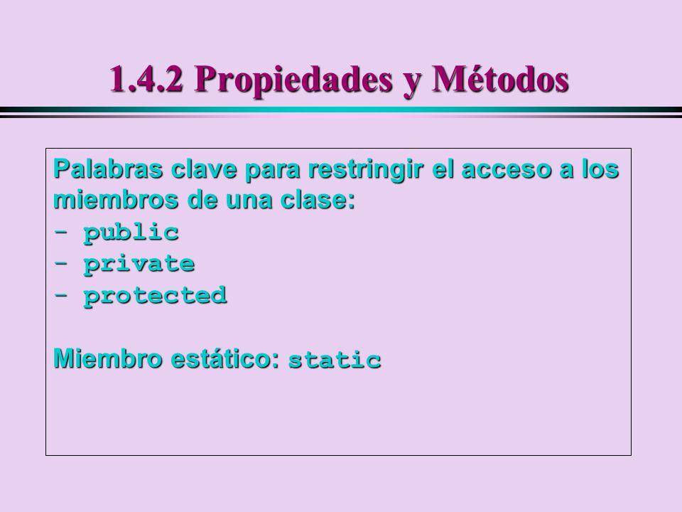 1.4.2 Propiedades y Métodos Palabras clave para restringir el acceso a los miembros de una clase: public.