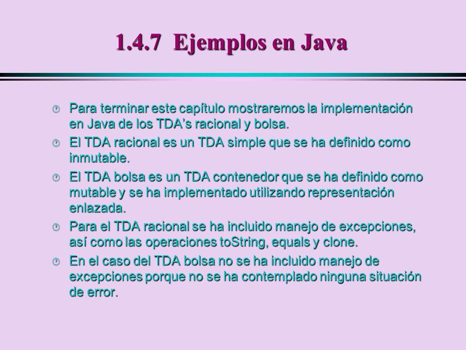 1.4.7 Ejemplos en Java Para terminar este capítulo mostraremos la implementación en Java de los TDA's racional y bolsa.