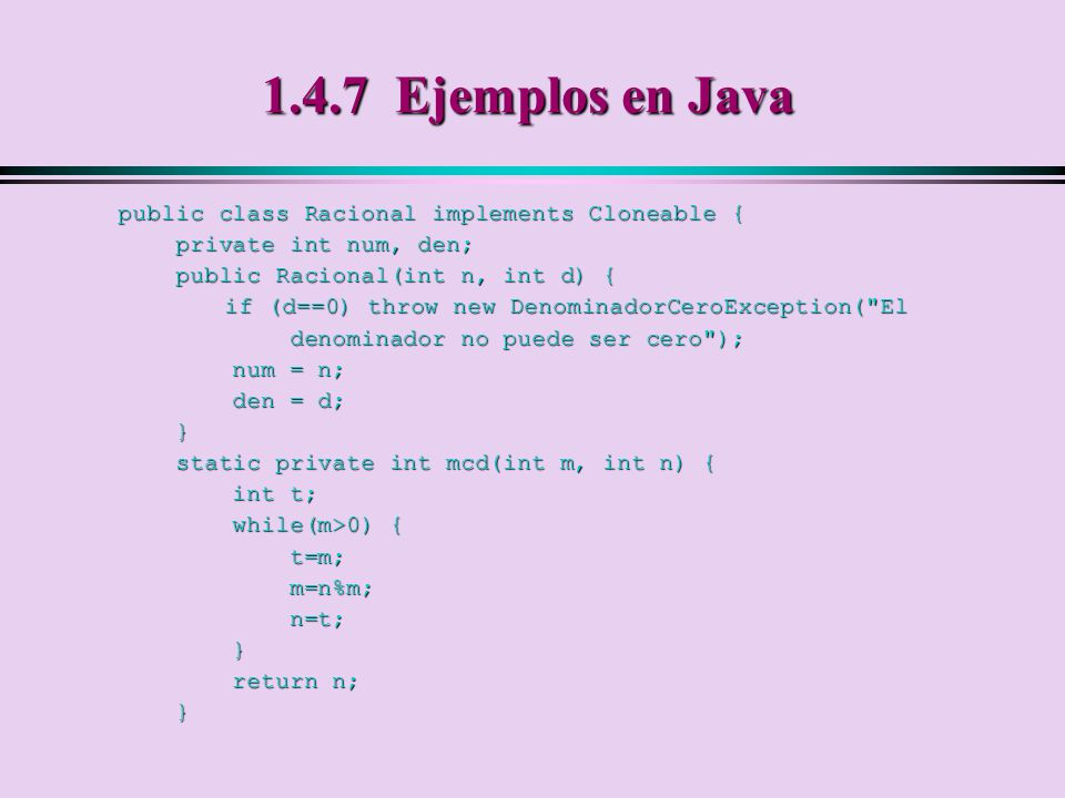 1.4.7 Ejemplos en Java public class Racional implements Cloneable {