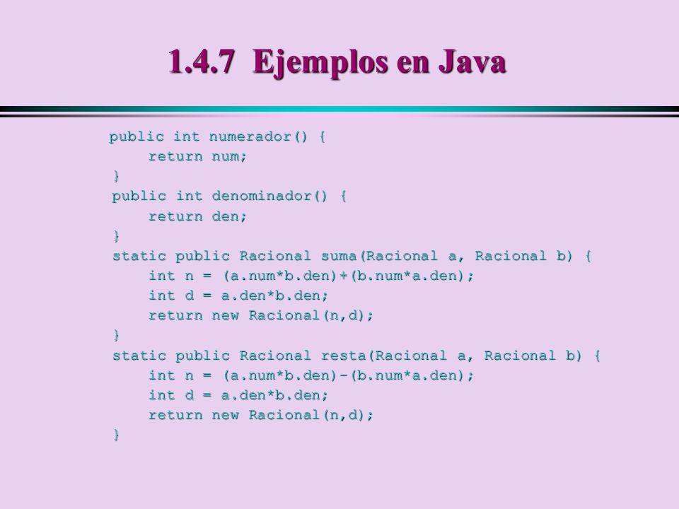 1.4.7 Ejemplos en Java public int numerador() { return num; }