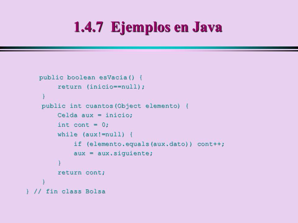 1.4.7 Ejemplos en Java public boolean esVacia() {