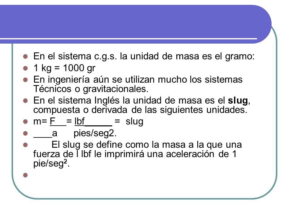 En el sistema c.g.s. la unidad de masa es el gramo:
