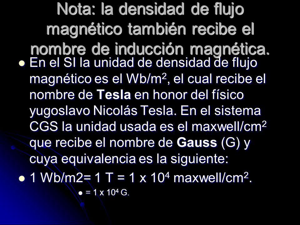 Nota: la densidad de flujo magnético también recibe el nombre de inducción magnética.