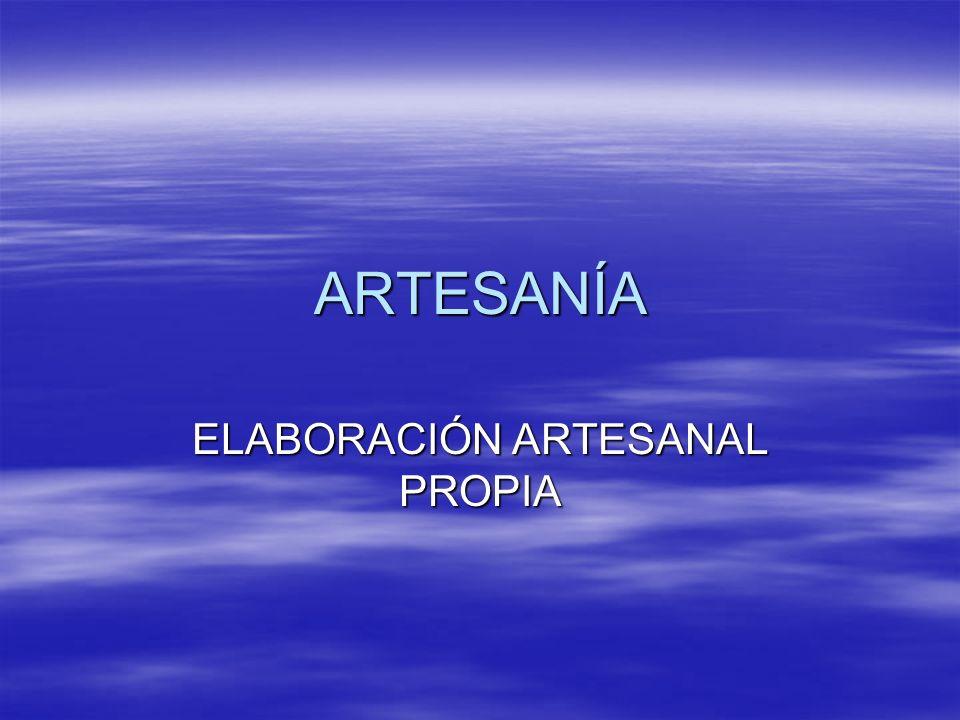 ELABORACIÓN ARTESANAL PROPIA