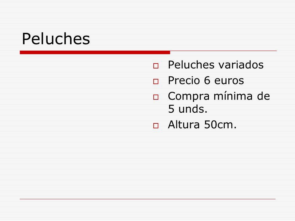 Peluches Peluches variados Precio 6 euros Compra mínima de 5 unds.