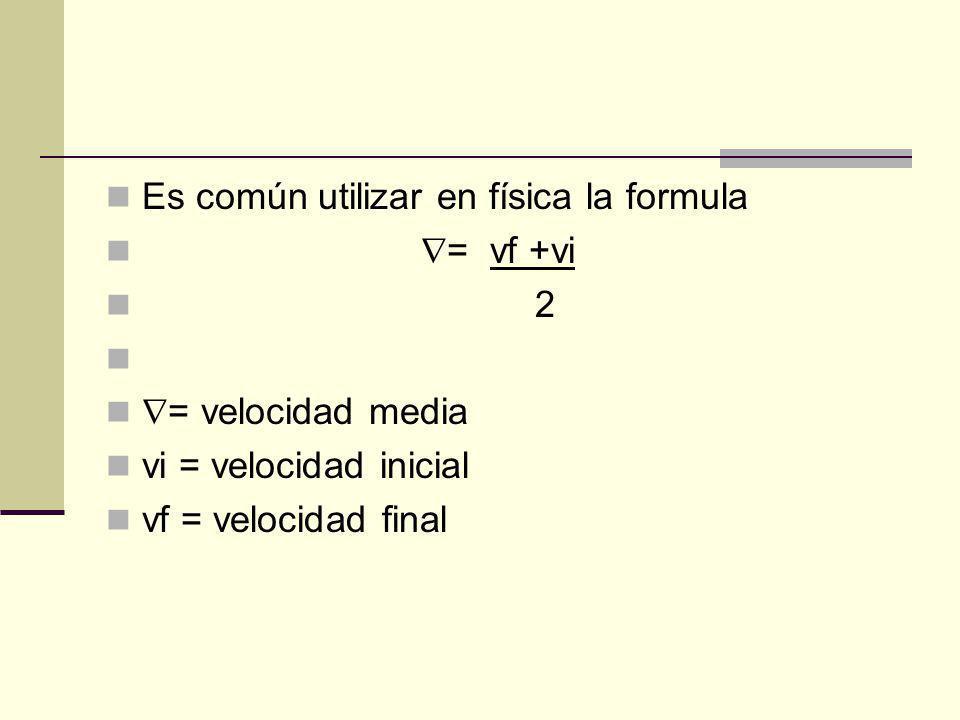 Es común utilizar en física la formula