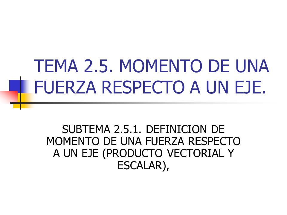 TEMA 2.5. MOMENTO DE UNA FUERZA RESPECTO A UN EJE.