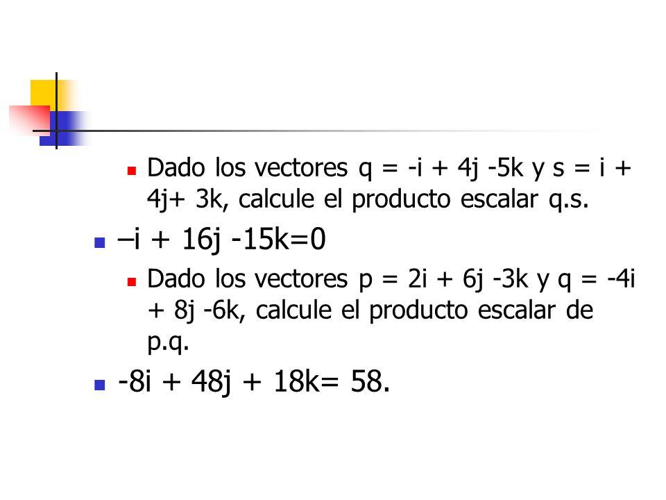 Dado los vectores q = -i + 4j -5k y s = i + 4j+ 3k, calcule el producto escalar q.s.