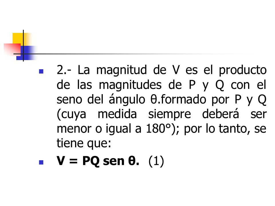2.- La magnitud de V es el producto de las magnitudes de P y Q con el seno del ángulo θ.formado por P y Q (cuya medida siempre deberá ser menor o igual a 180°); por lo tanto, se tiene que: