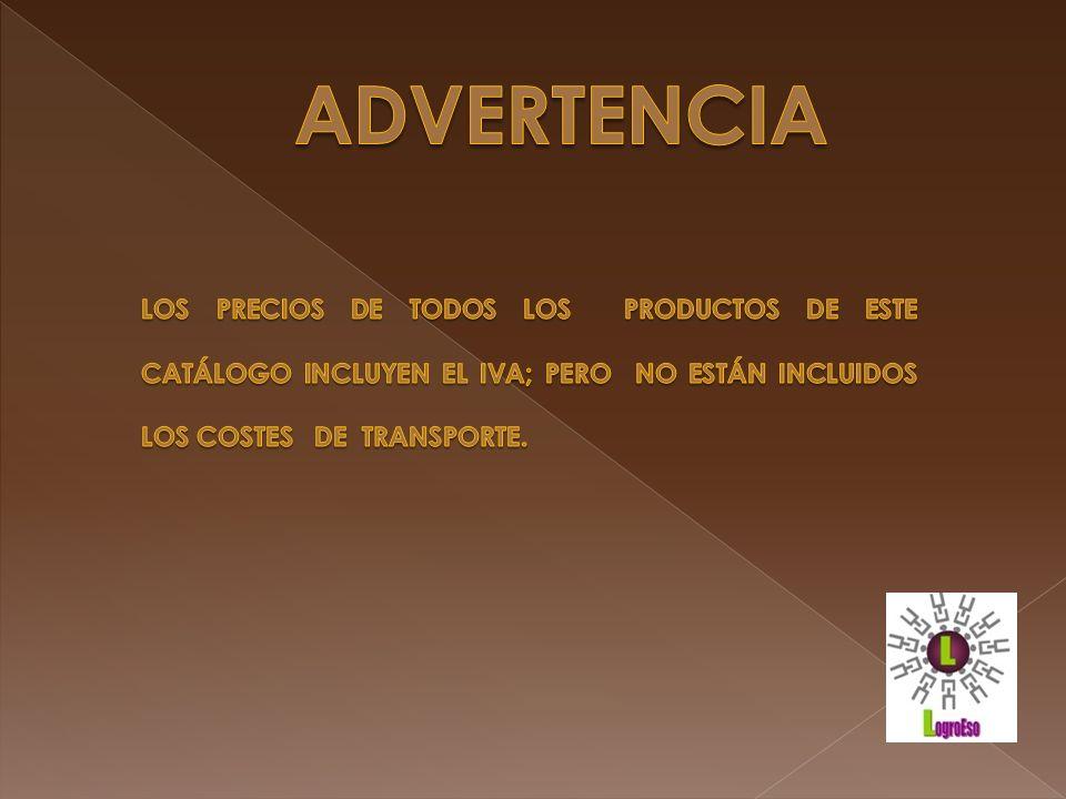 ADVERTENCIA LOS PRECIOS DE TODOS LOS PRODUCTOS DE ESTE CATÁLOGO INCLUYEN EL IVA; PERO NO ESTÁN INCLUIDOS LOS COSTES DE TRANSPORTE.