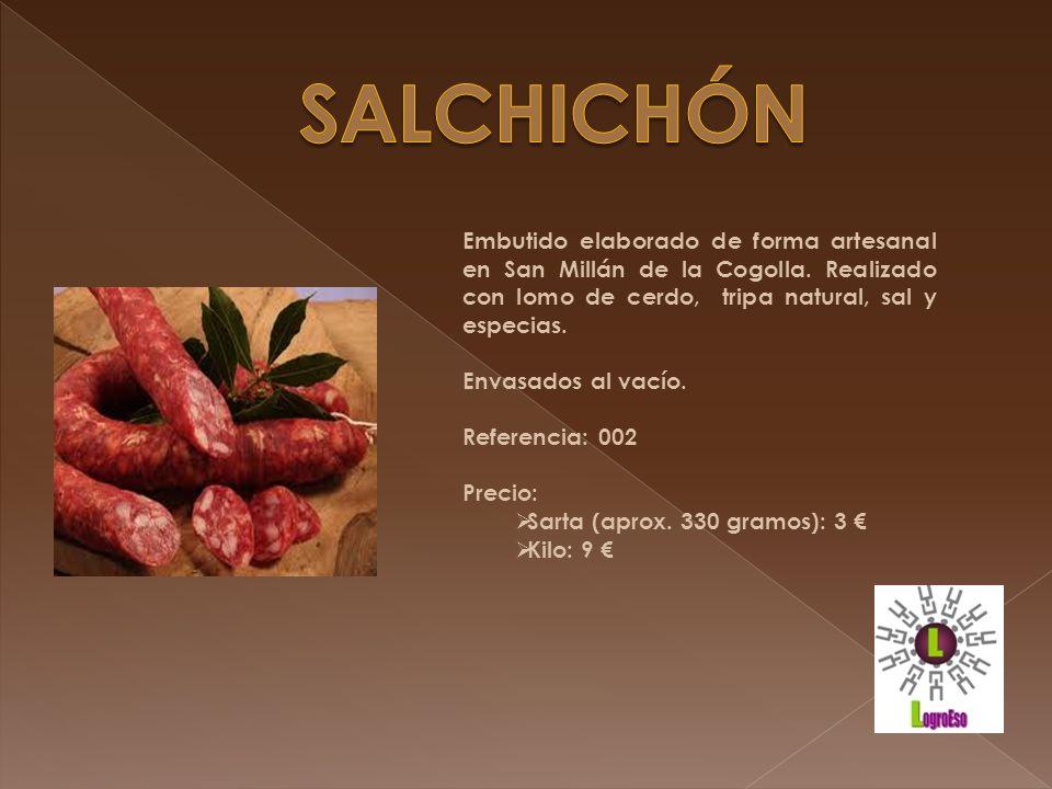 SALCHICHÓN Embutido elaborado de forma artesanal en San Millán de la Cogolla. Realizado con lomo de cerdo, tripa natural, sal y especias.