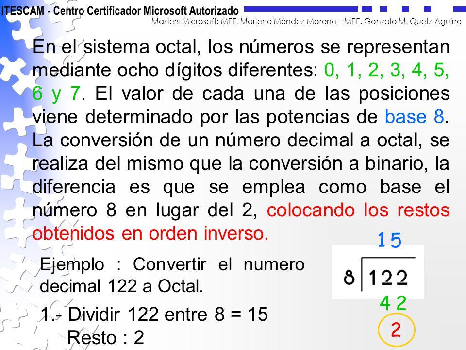 En el sistema octal, los números se representan mediante ocho dígitos diferentes: 0, 1, 2, 3, 4, 5, 6 y 7. El valor de cada una de las posiciones viene determinado por las potencias de base 8. La conversión de un número decimal a octal, se realiza del mismo que la conversión a binario, la diferencia es que se emplea como base el número 8 en lugar del 2, colocando los restos obtenidos en orden inverso.