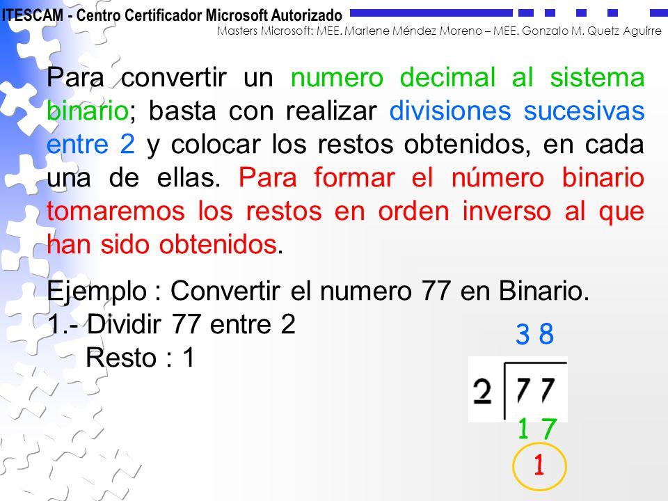 Para convertir un numero decimal al sistema binario; basta con realizar divisiones sucesivas entre 2 y colocar los restos obtenidos, en cada una de ellas. Para formar el número binario tomaremos los restos en orden inverso al que han sido obtenidos.