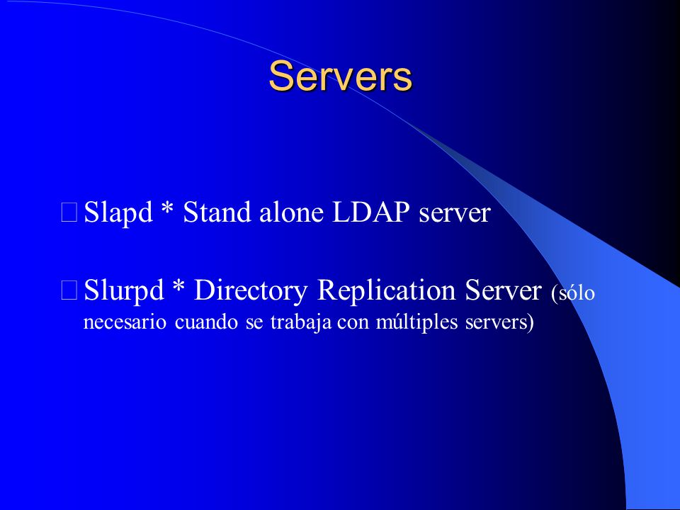 Servers Slapd * Stand alone LDAP server