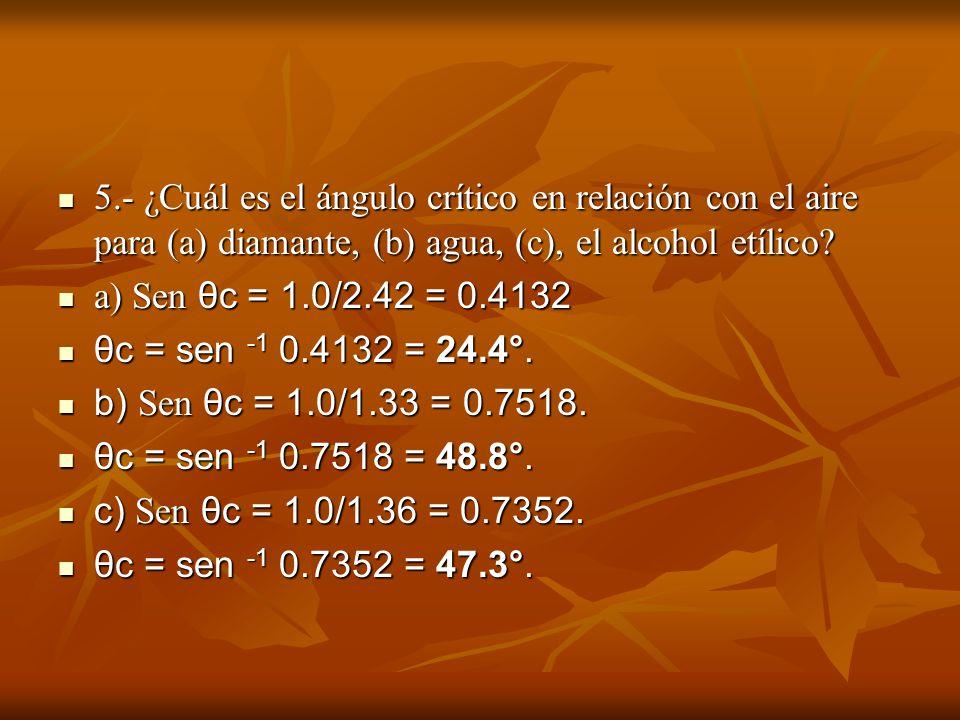 5.- ¿Cuál es el ángulo crítico en relación con el aire para (a) diamante, (b) agua, (c), el alcohol etílico