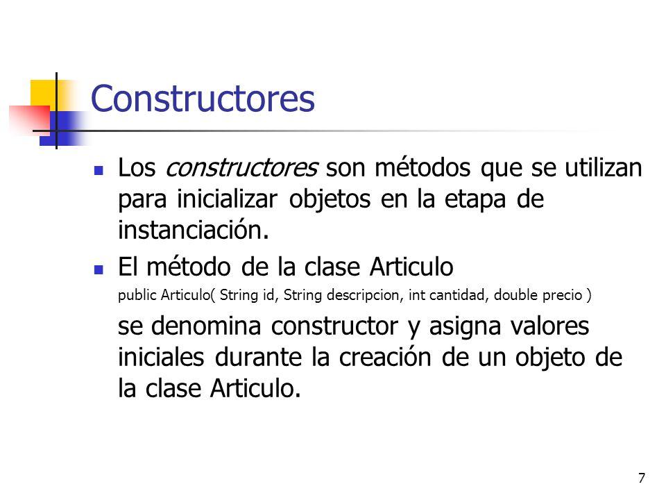 Constructores Los constructores son métodos que se utilizan para inicializar objetos en la etapa de instanciación.