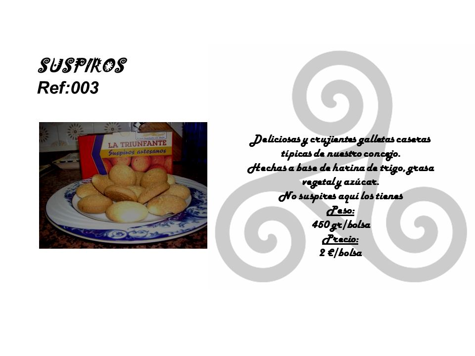 SUSPIROS Ref:003. Deliciosas y crujientes galletas caseras típicas de nuestro concejo. Hechas a base de harina de trigo, grasa vegetal y azúcar.