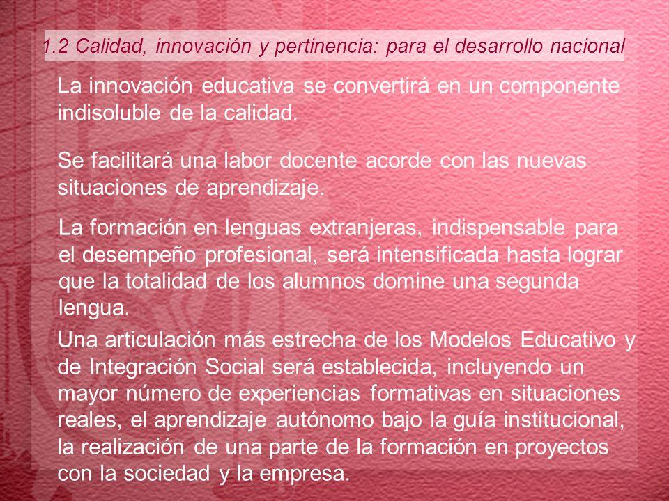 1.2 Calidad, innovación y pertinencia: para el desarrollo nacional