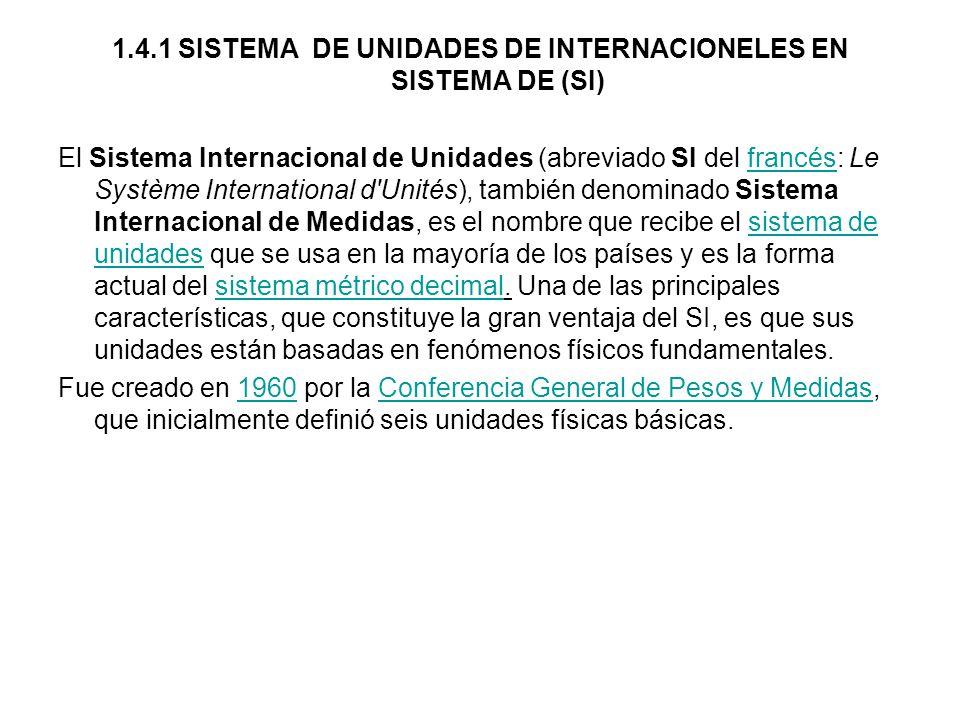 1.4.1 SISTEMA DE UNIDADES DE INTERNACIONELES EN SISTEMA DE (SI)