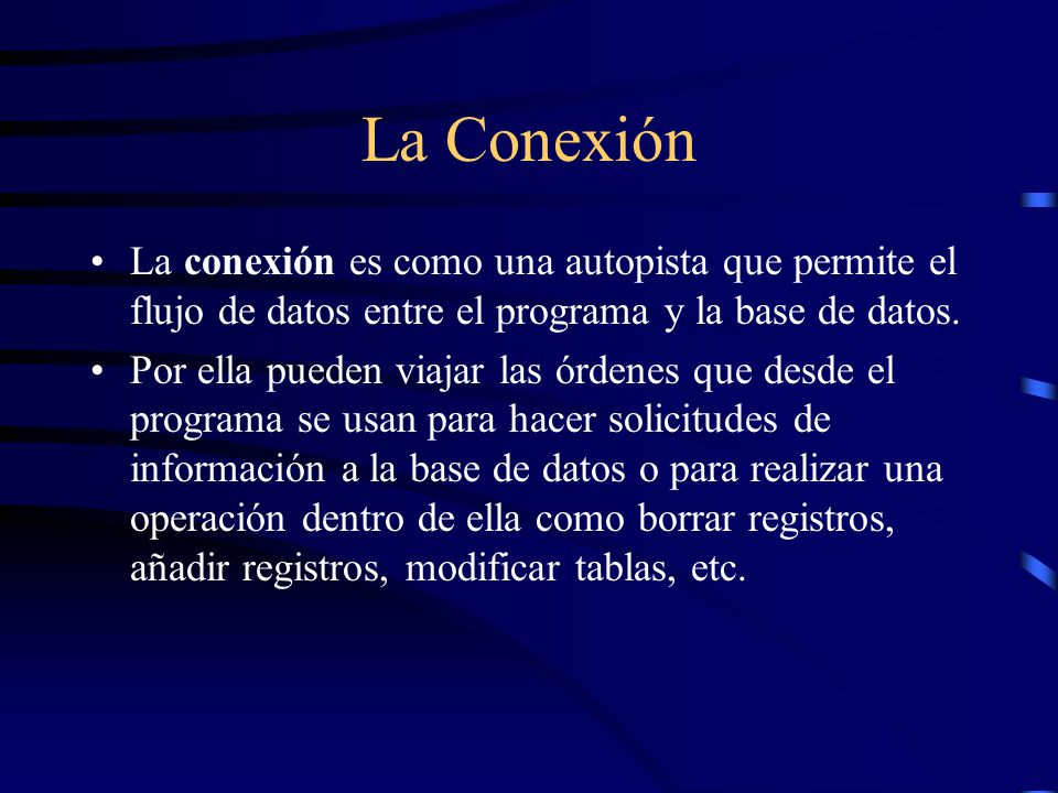La Conexión La conexión es como una autopista que permite el flujo de datos entre el programa y la base de datos.