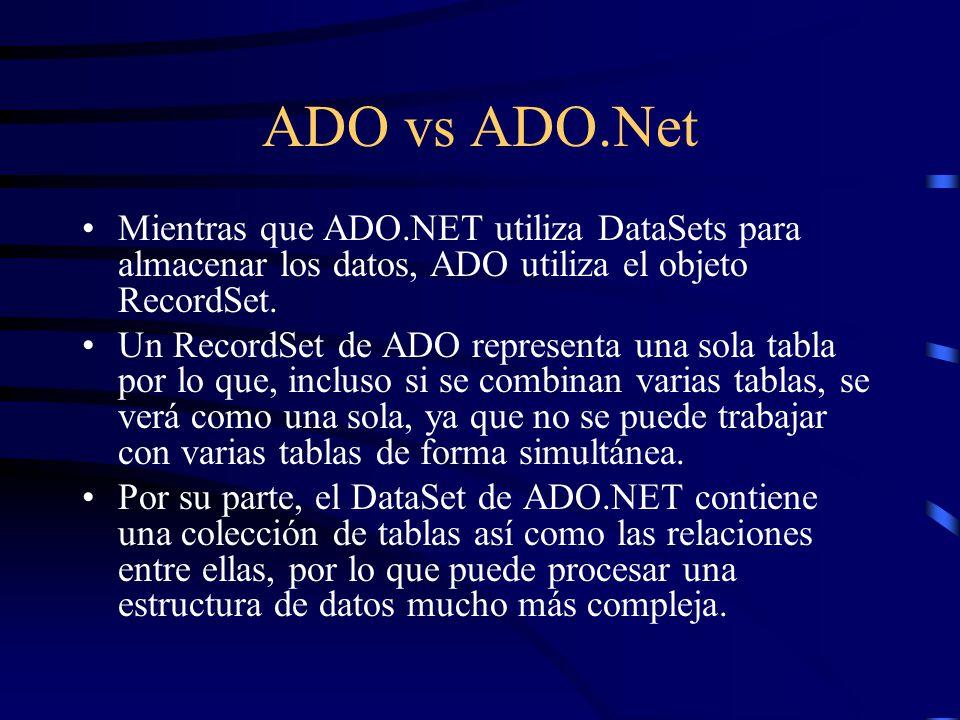 ADO vs ADO.Net Mientras que ADO.NET utiliza DataSets para almacenar los datos, ADO utiliza el objeto RecordSet.
