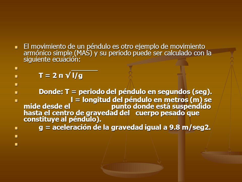 El movimiento de un péndulo es otro ejemplo de movimiento armónico simple (MAS) y su periodo puede ser calculado con la siguiente ecuación: