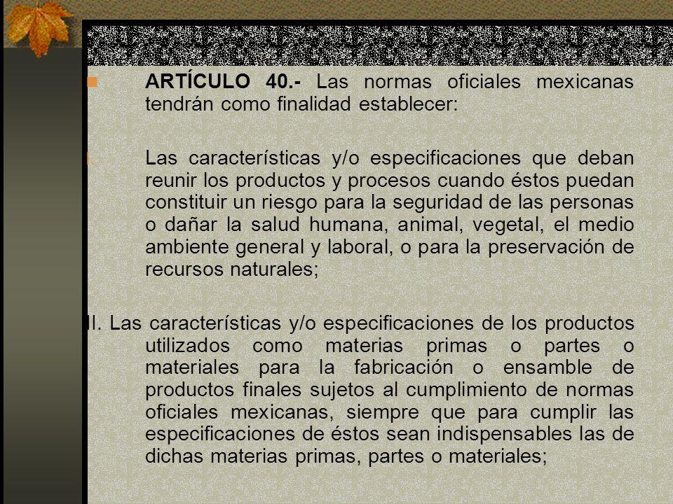 ARTÍCULO 40.- Las normas oficiales mexicanas tendrán como finalidad establecer: