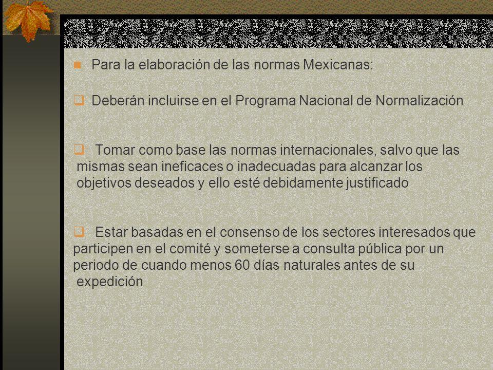 Para la elaboración de las normas Mexicanas: