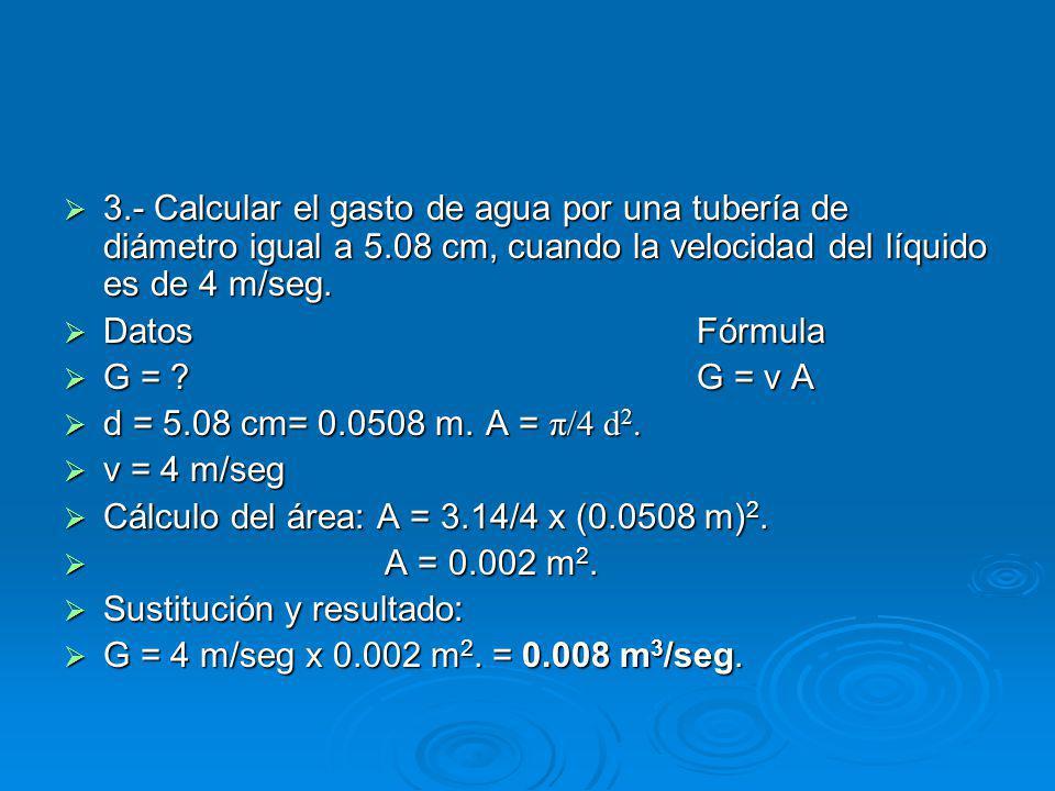 3. - Calcular el gasto de agua por una tubería de diámetro igual a 5