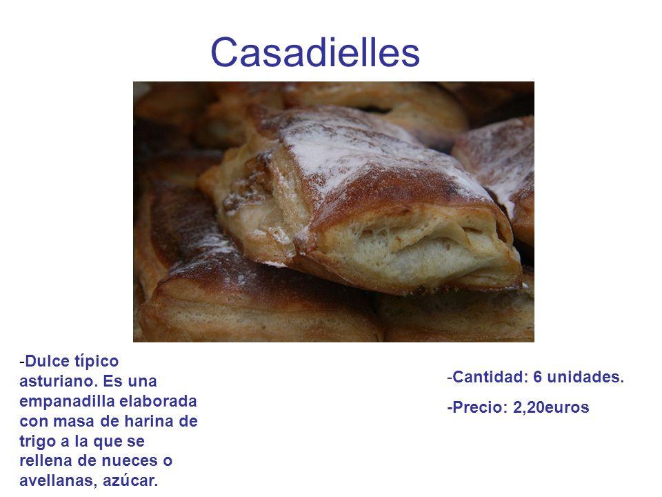Casadielles -Dulce típico asturiano. Es una empanadilla elaborada con masa de harina de trigo a la que se rellena de nueces o avellanas, azúcar.