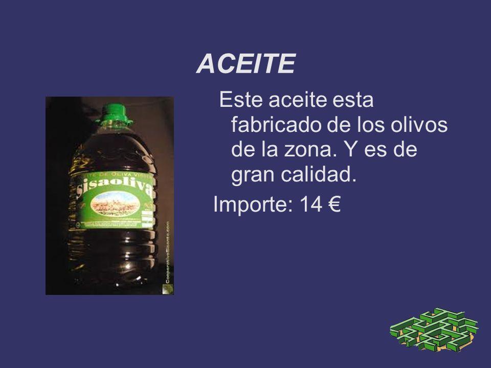 ACEITE Este aceite esta fabricado de los olivos de la zona. Y es de gran calidad. Importe: 14 €