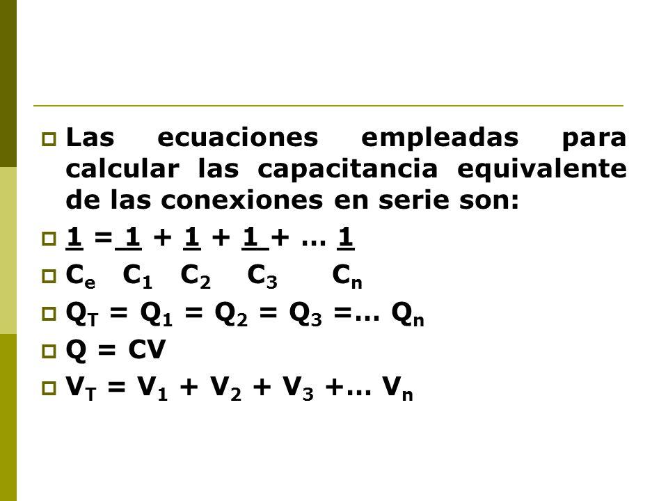 Las ecuaciones empleadas para calcular las capacitancia equivalente de las conexiones en serie son: