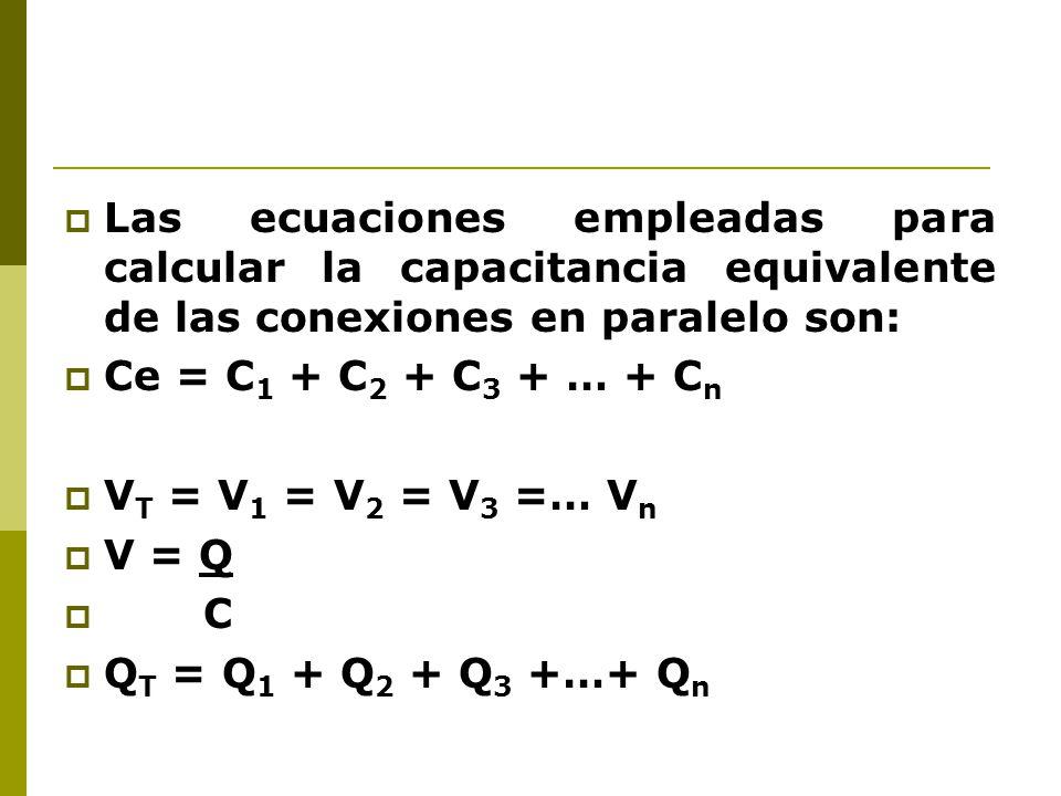 Las ecuaciones empleadas para calcular la capacitancia equivalente de las conexiones en paralelo son: