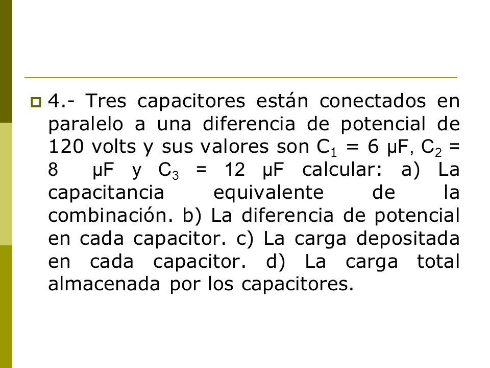 4.- Tres capacitores están conectados en paralelo a una diferencia de potencial de 120 volts y sus valores son C1 = 6 μF, C2 = 8 μF y C3 = 12 μF calcular: a) La capacitancia equivalente de la combinación.