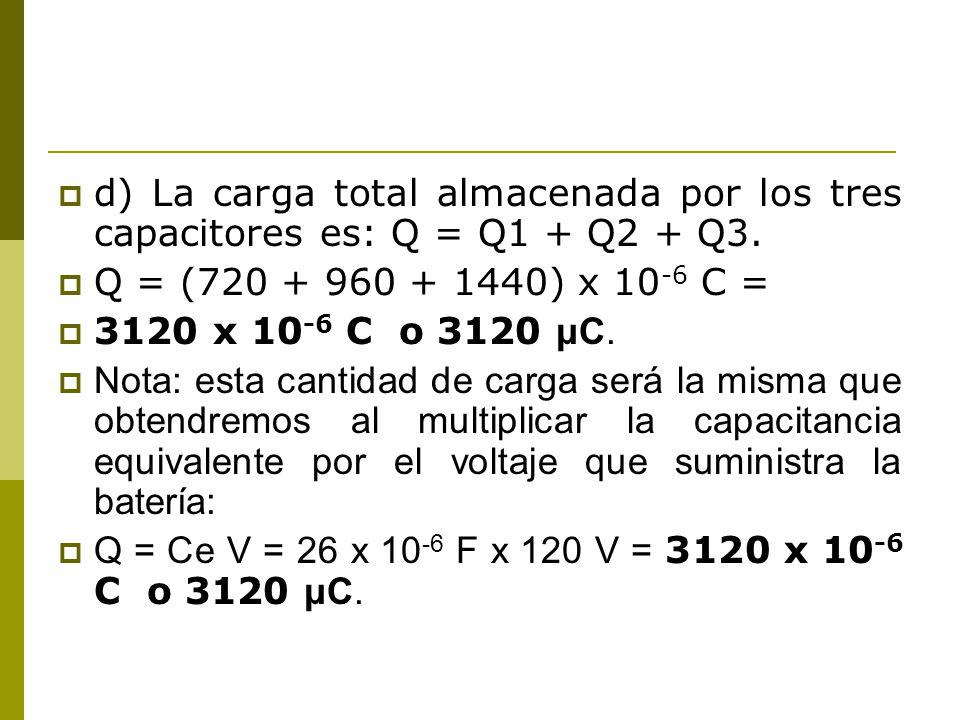 d) La carga total almacenada por los tres capacitores es: Q = Q1 + Q2 + Q3.