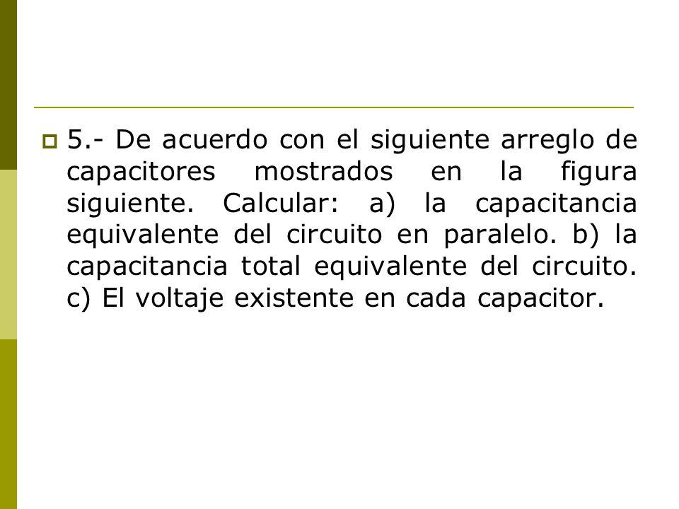 5.- De acuerdo con el siguiente arreglo de capacitores mostrados en la figura siguiente.
