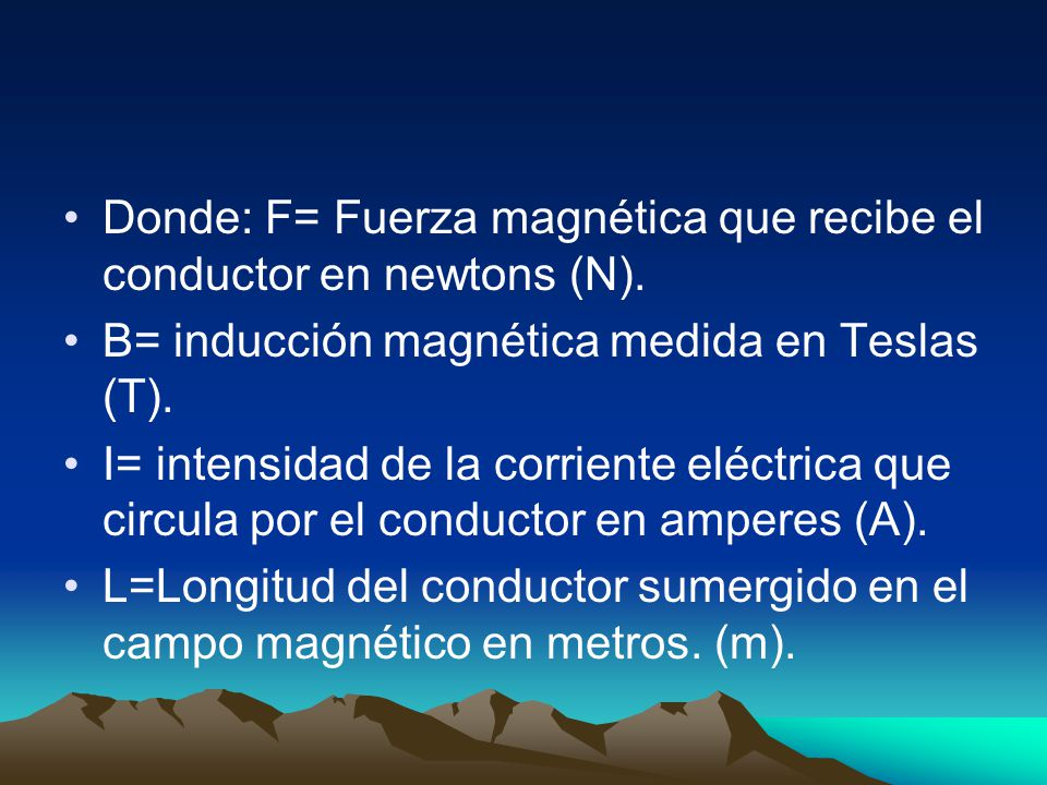 Donde: F= Fuerza magnética que recibe el conductor en newtons (N).