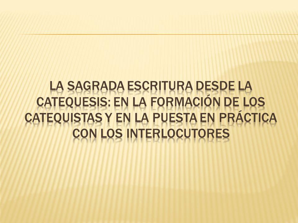La sagrada escritura desde la catequesis: en la formación de los catequistas y en la puesta en práctica con los interlocutores