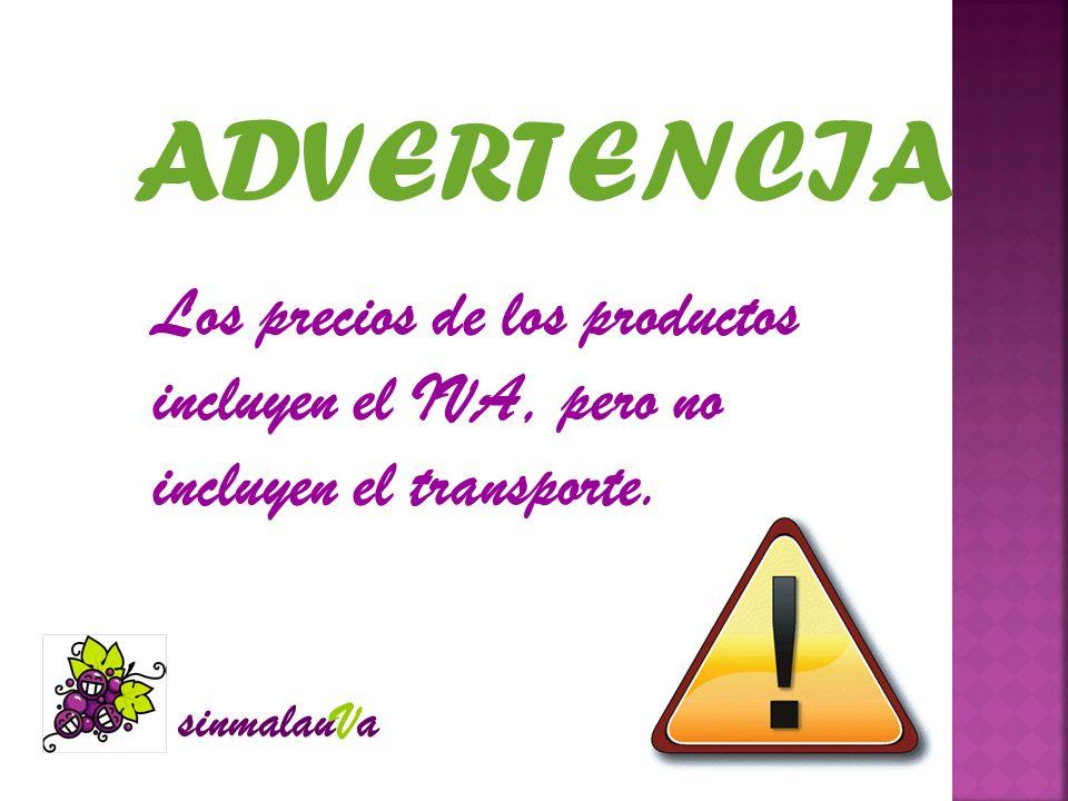 ADVERTENCIA Los precios de los productos incluyen el IVA, pero no incluyen el transporte.