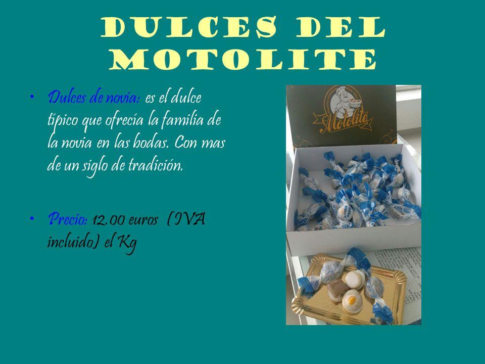 Dulces del motoliteDulces de novia: es el dulce típico que ofrecía la familia de la novia en las bodas. Con mas de un siglo de tradición.