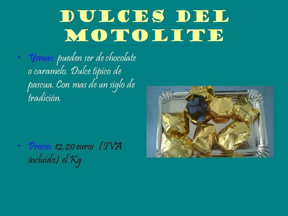 Dulces del motolite Yemas: pueden ser de chocolate o caramelo. Dulce típico de pascua. Con mas de un siglo de tradición.