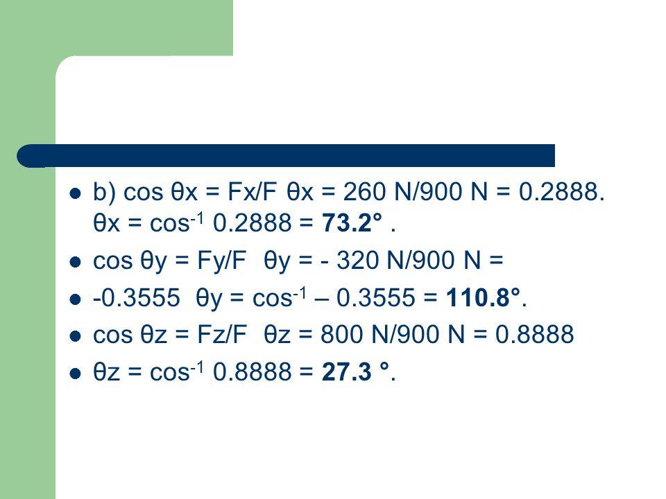 b) cos θx = Fx/F θx = 260 N/900 N = 0. 2888. θx = cos-1 0. 2888 = 73