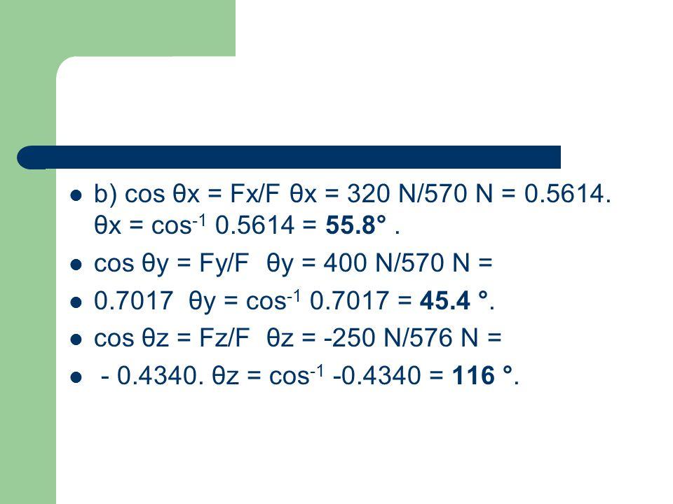 b) cos θx = Fx/F θx = 320 N/570 N = 0. 5614. θx = cos-1 0. 5614 = 55