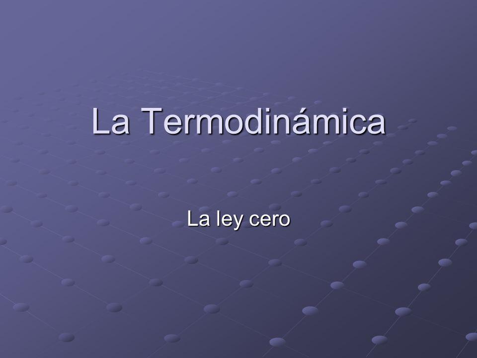 La Termodinámica La ley cero