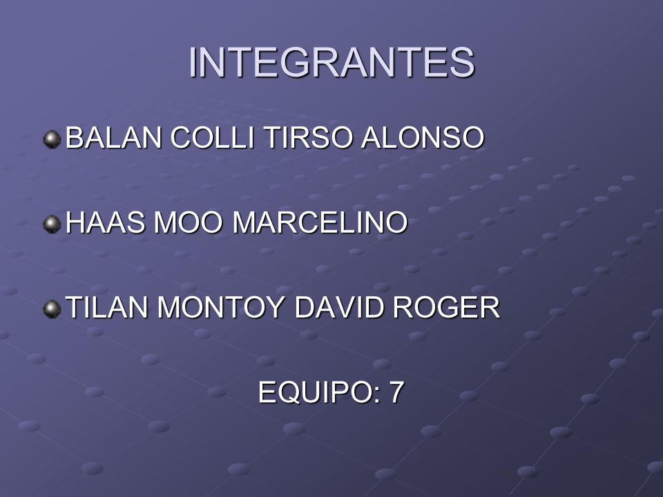 INTEGRANTES BALAN COLLI TIRSO ALONSO HAAS MOO MARCELINO