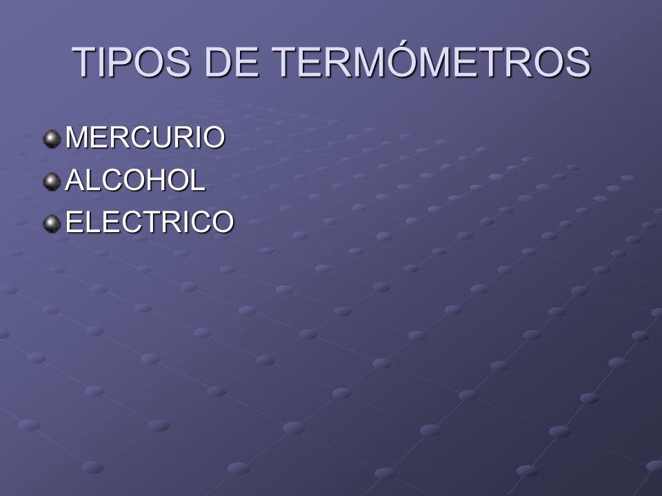 TIPOS DE TERMÓMETROS MERCURIO ALCOHOL ELECTRICO