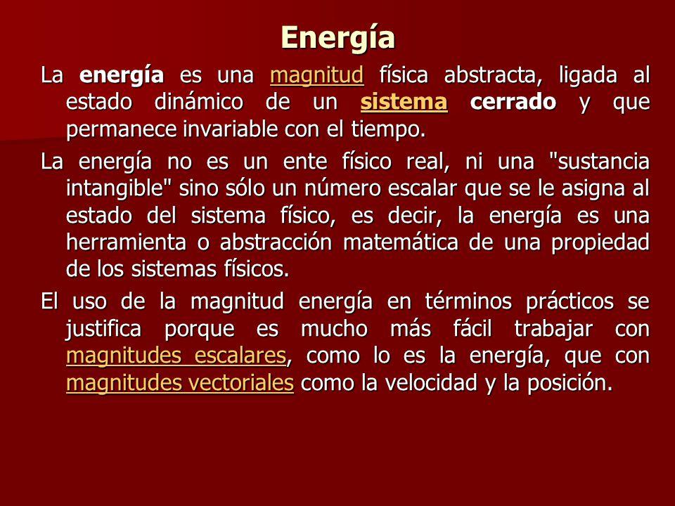 Energía La energía es una magnitud física abstracta, ligada al estado dinámico de un sistema cerrado y que permanece invariable con el tiempo.