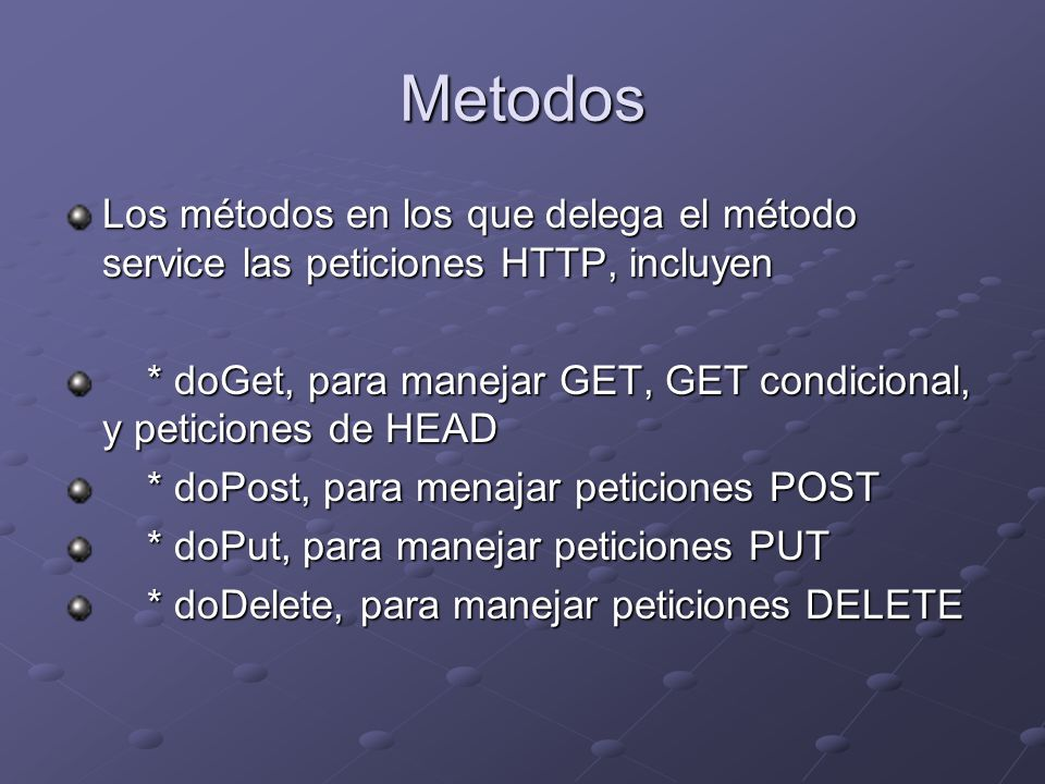 Metodos Los métodos en los que delega el método service las peticiones HTTP, incluyen.